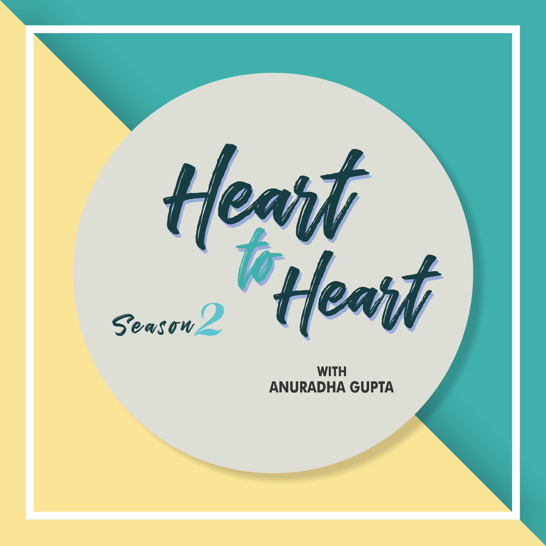 Heart to Heart with Anuradha Gupta