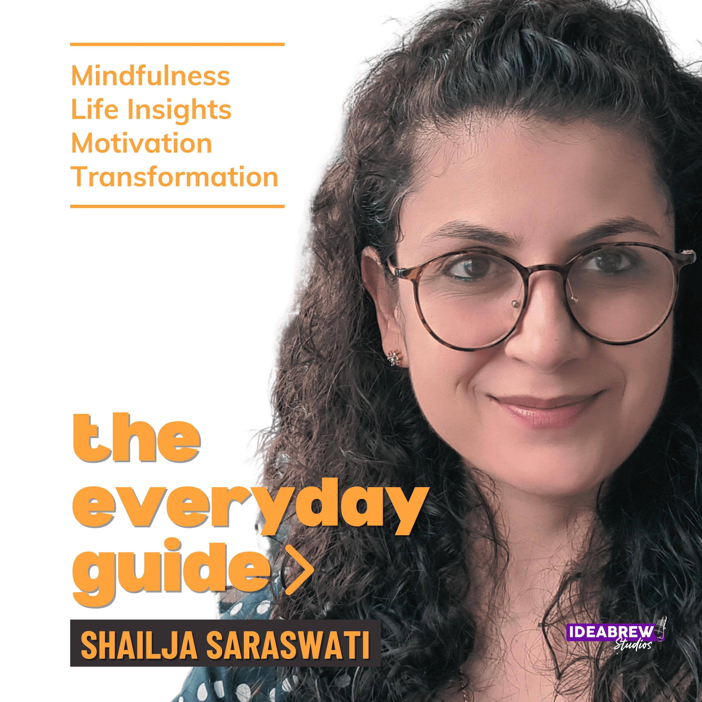 The Everyday Guide with Shailja Saraswati
