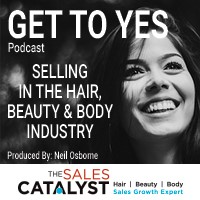 GET TO YES by Listening, Not Telling with Neil Osborne | Selling in the Hair, Beauty and Body Industries